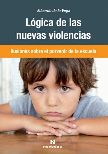 Lógica de nuevas violencias Ilusiones sobre el porvenir de la escuela