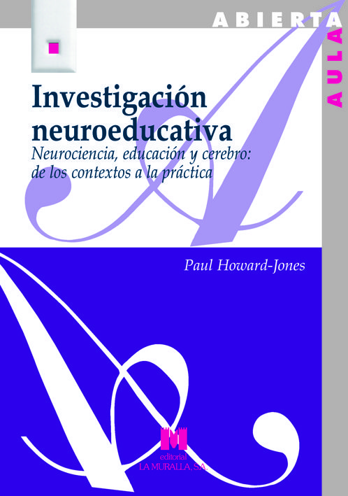 Investigación neuroeducativa. Neurociencia, educación y cerebro: de los contextos a la práctica.