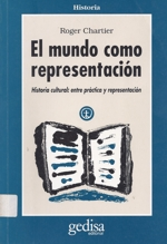 EL MUNDO COMO REPRESENTACIÓN – Historia cultural: entre práctica y representación