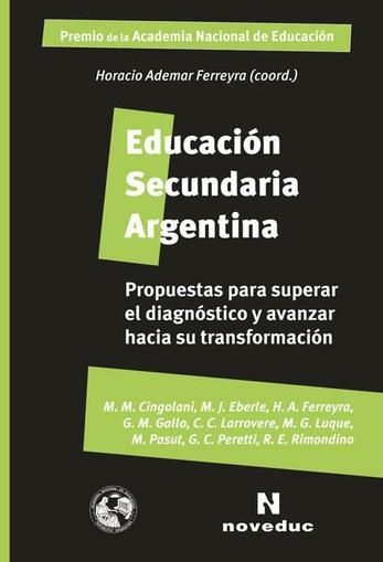 Educación Secundaria Argentina. Propuestas para superar el diagnóstico y avanzar hacia su transformación