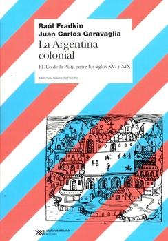 La Argentina colonial. El Río de la Plata entre los siglos SVI y XIX