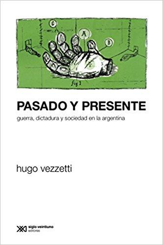 Pasado y presente. Guerras, dictadura y sociedad en la argentina