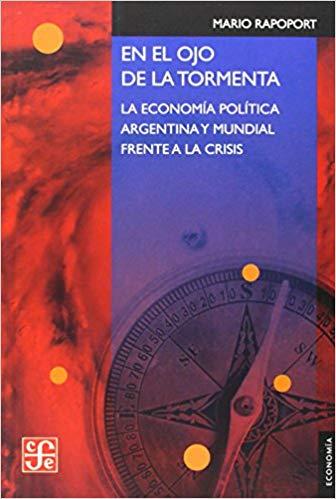 El ojo de la tormenta. La economía política argentina y mundial frente a la crisis.