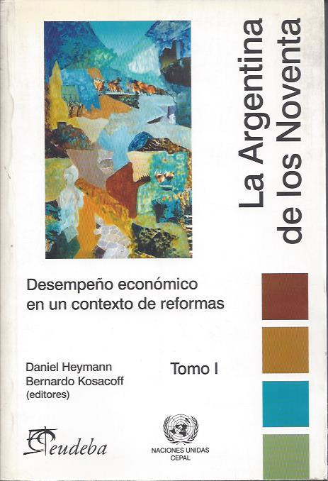 La Argentina de los noventa. Desempeño económico en un contexto de reformas.