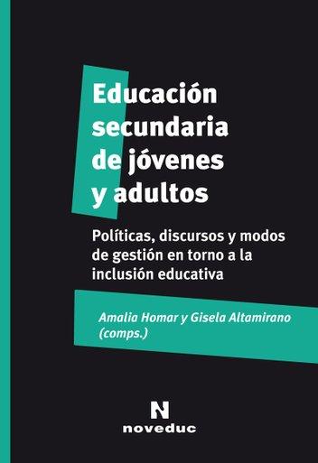 Educación secundaria de jóvenes y adultos. Políticas, discursos y modos de gestión en torno a la inclusión educativa