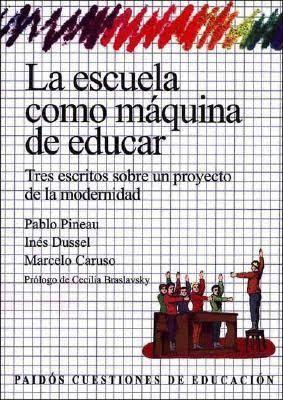 La escuela como máquina de educar. Tres escritos sobre un proyecto de modernidad.
