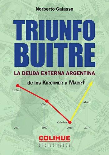 Triunfo buitre. La deuda externa argentina. De los Kirchner a Macri.