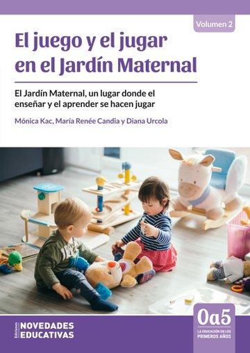 El juego y el jugar en el jardín maternal. El jardín maternal, un lugar donde el enseñar y el aprender se hacen jugar