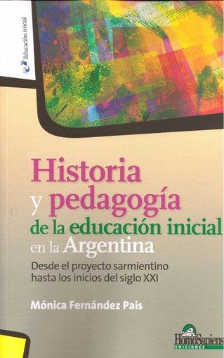 Historia y pedagogía de la Educación Inicial en la Argentina.  Desde el proyecto sarmientino hasta los inicios del Siglo XXI