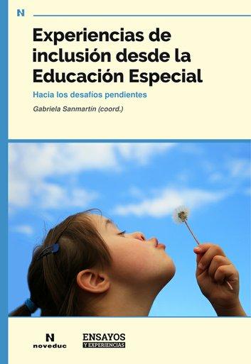 Experiencias de inclusión desde la Educación Especial Hacia los desafíos pendientes
